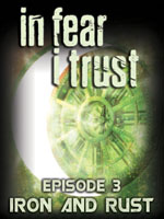 In Fear I Trust - Episode 3: Rust and Iron