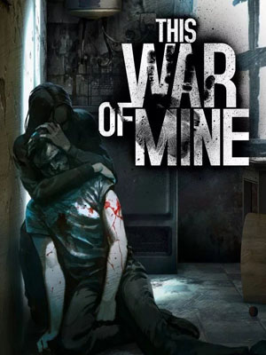 This War of Mine / Эта война - моя